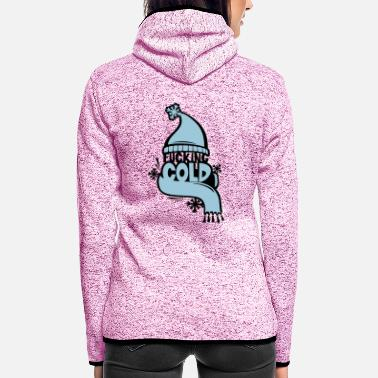 Cold fucking cold - Women's Hooded Fleece Jacket