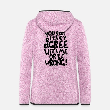 Humour Funny provocative agree or be wrong quotes - Women's Hooded Fleece Jacket