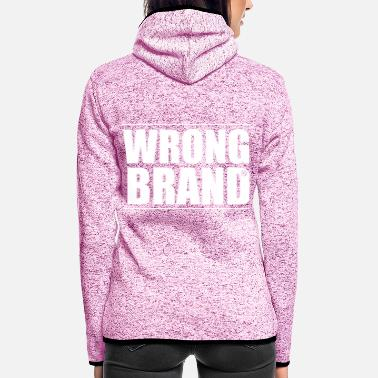 Brand Wrong Brand: the ultimate brand parody - Women's Hooded Fleece Jacket