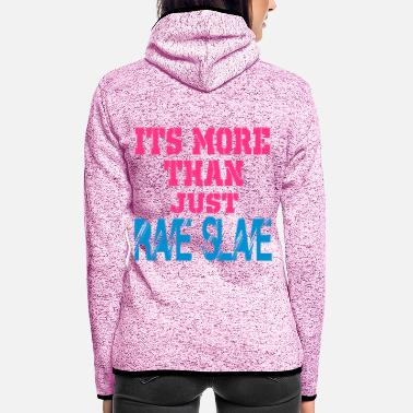 Slave Female more than a rave slave - Women's Hooded Fleece Jacket