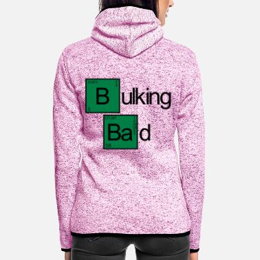 Bulk Up Bulking Bad - Women's Hooded Fleece Jacket