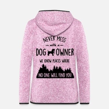 never mess with dog owner - Women's Hooded Fleece Jacket