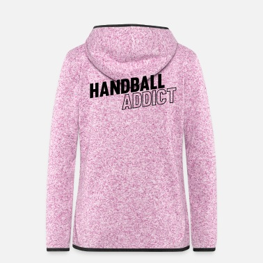 Addicted Handball addict - Women's Hooded Fleece Jacket