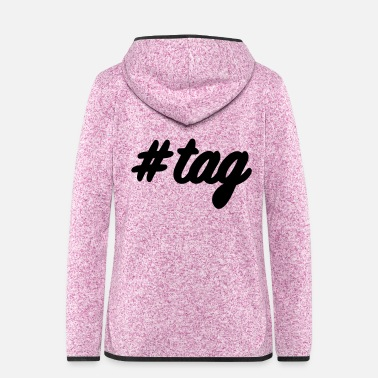 Tag #tag - Frauen Fleece Kapuzenjacke