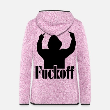 Fuck You Fuck off,Fuck you,Fuck yeah, - Frauen Fleece Kapuzenjacke