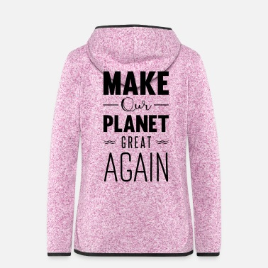 Beleid make our planet great again - Vrouwen hoodie fleecejack