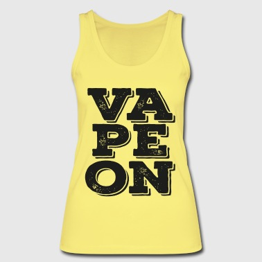 Vaping - Vape on! - Women's Organic Tank Top by Stanley & Stella