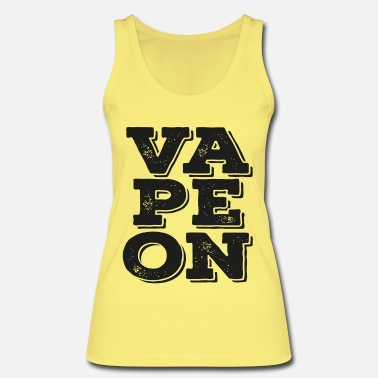Vape Vaping - Vape on! - Women's Organic Tank Top by Stanley & Stella