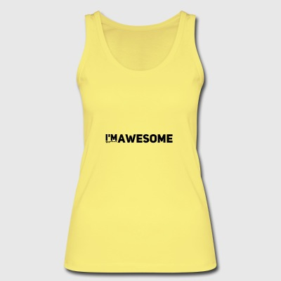 i'm so f* awesome - Frauen Bio Tank Top von Stanley & Stella
