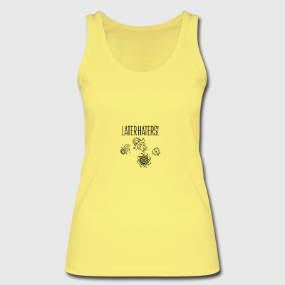 Later haters - Women's Organic Tank Top by Stanley & Stella