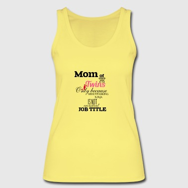 Mom of Twins because multitasking ninja is not job - Women's Organic Tank Top by Stanley & Stella