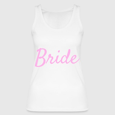 Bride To Be Bride - Bride - Women's Organic Tank Top by Stanley & Stella