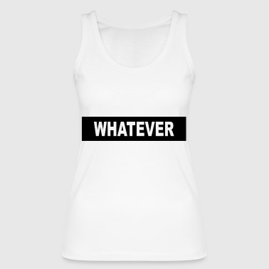 WHATEVER - Women's Organic Tank Top by Stanley & Stella