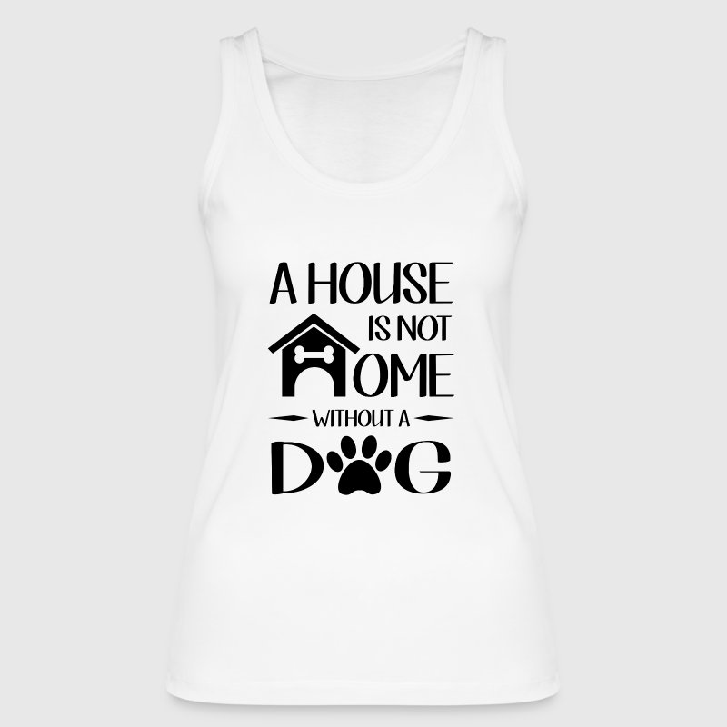 A house is not home without a dog - Vrouwen bio tanktop van Stanley & Stella