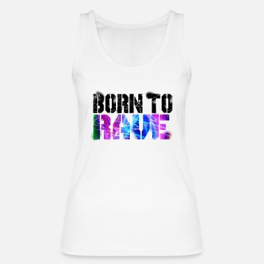Neon Born To Rave - Women's Organic Tank Top by Stanley & Stella