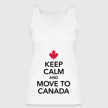 keep calm and move to Canada Maple Leaf Canada - Women's Organic Tank Top by Stanley & Stella