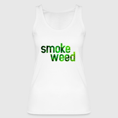 smoke weed - Women's Organic Tank Top by Stanley & Stella