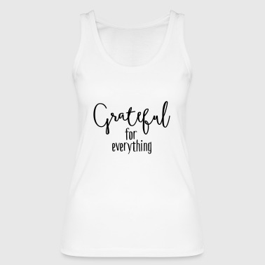 Grateful for everything - Women's Organic Tank Top by Stanley & Stella