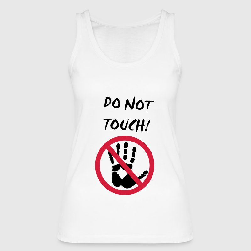 do not touch! - Women's Organic Tank Top by Stanley & Stella