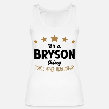 Bryson It's a bryson name thing stars never unde - Women's Organic Tank Top
