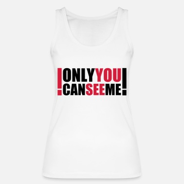 Strange only you can see me - Women's Organic Tank Top