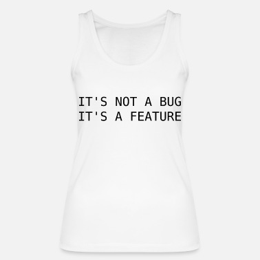 Bug It's not a bug, its a feature - Frauen Bio Tanktop