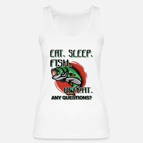 Birthday Tank Tops - Eat Sleep Fish Repeat, Any Questions? Funnier - Women's Organic Tank Top white