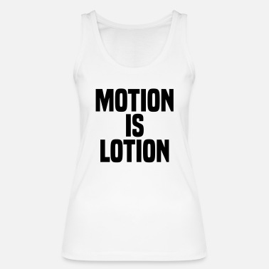 Motion Motion is lotion - Women's Organic Tank Top
