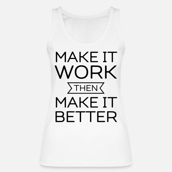 Speed Tank Tops - Make It Work Then Make It Better - Women's Organic Tank Top white