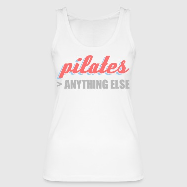 better than anything else Pilates - Women's Organic Tank Top by Stanley & Stella