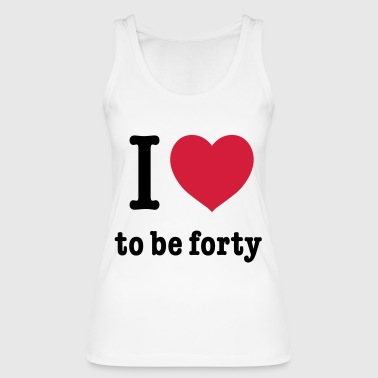 I love to be forty 40th Birthday Happy Birthday! - Women's Organic Tank Top by Stanley & Stella