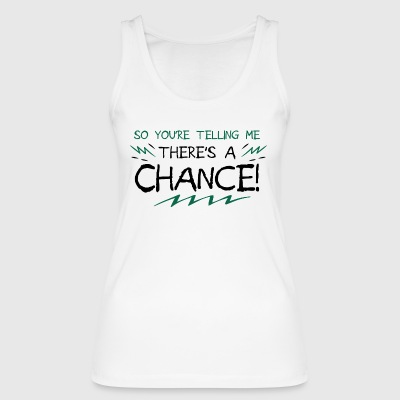 There sa chance - motivation - Women's Organic Tank Top by Stanley & Stella