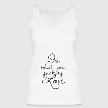 Do what you love - Frauen Bio Tank Top von Stanley & Stella