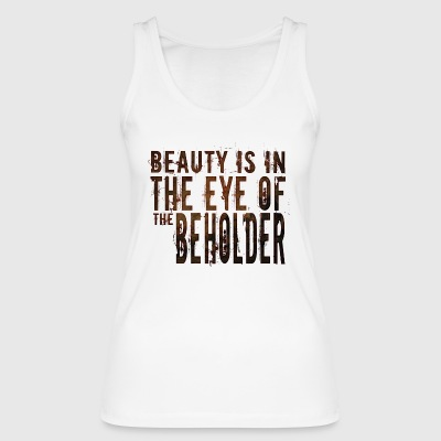 Beauty is in the mind of the beholder - Women's Organic Tank Top by Stanley & Stella