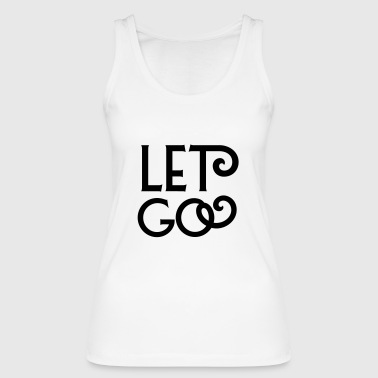 Let go - Women's Organic Tank Top by Stanley & Stella