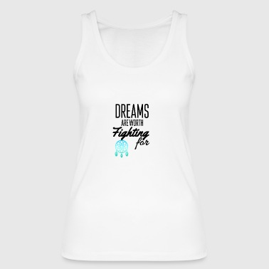 Dreams are worth fighting for - Women's Organic Tank Top by Stanley & Stella
