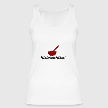 Chef / Chef Cook: Watch Me Whip! - Women's Organic Tank Top by Stanley & Stella