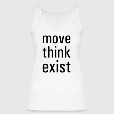 Move think exist - Women's Organic Tank Top by Stanley & Stella