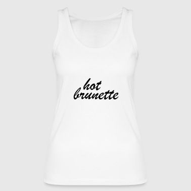 Hot Brunette - Women's Organic Tank Top by Stanley & Stella