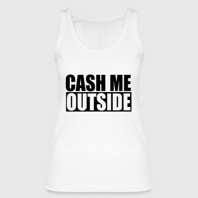 cash me outside - Women's Organic Tank Top by Stanley & Stella