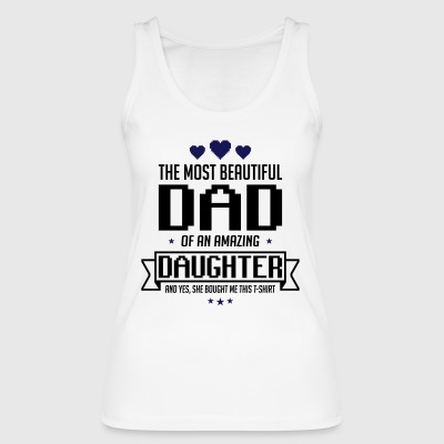 Beautiful Daughter's father's day - fathers day - Women's Organic Tank Top by Stanley & Stella