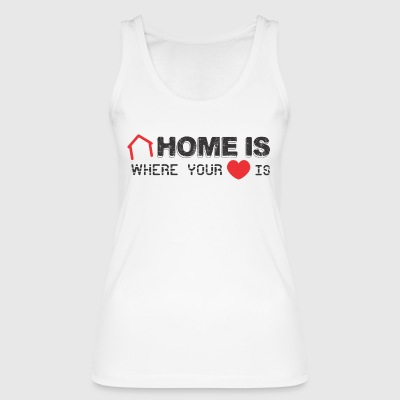 Home is Where your Heart Is - Women's Organic Tank Top by Stanley & Stella