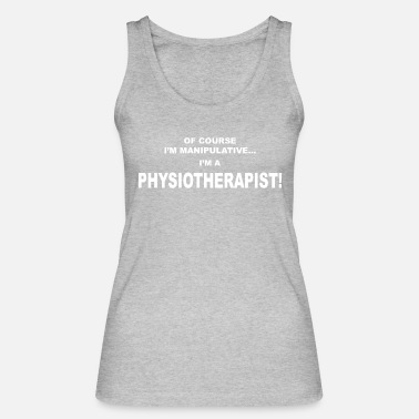 Physio Of Course I'm Manipulative Physio - Women's Organic Tank Top by Stanley & Stella