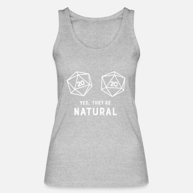 Yes They're natural dice d20 funny RPG girl gamer T shirt - Women's Organic Tank Top by Stanley & Stella