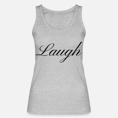 Laugh Laugh your smile in love laughing laughing - Women's Organic Tank Top