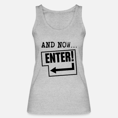 Key and now… ENTER! - Women's Organic Tank Top
