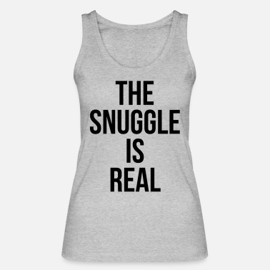 Snuggle The snuggle is real - Women's Organic Tank Top