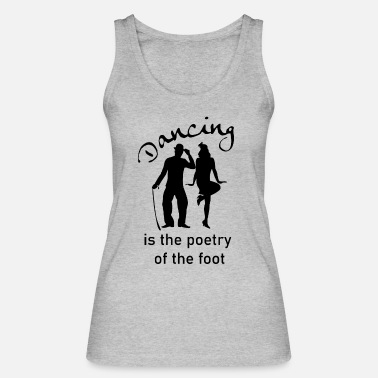 Dancing is the poetry of the foot. - Women's Organic Tank Top