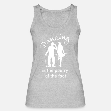 Dancing is the poetry of the foot - Women's Organic Tank Top