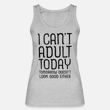 Today I Can't Adult Today ... - Women's Organic Tank Top